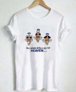 all good girls go to heaven powerpuff girls T Shirt Size XS,S,M,L,XL,2XL,3XL