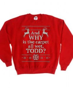 And WHY is the carpet all wet TODD red color Unisex Sweatshirts
