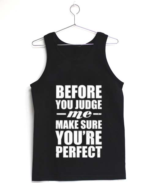 Before You Judge Me Quotes Adult Tank Top Men And Women