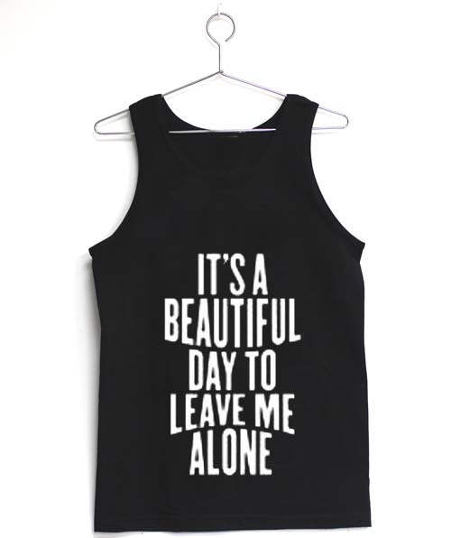 Its A Beautiful Day Quotes Adult Tank Top Men And Women