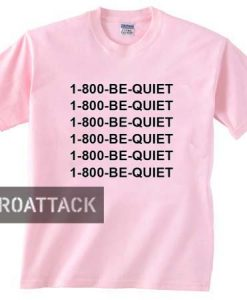 1-800- be quiet light pink T Shirt Size S,M,L,XL,2XL,3XL