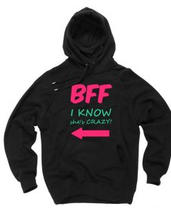 BFF i know she's crazy black color Hoodies