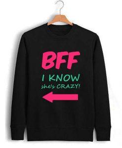 BFF i know she's crazy Unisex Sweatshirts