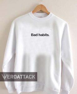 bad habits Unisex Sweatshirts