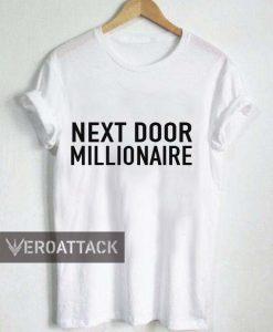 next door millionaire T Shirt Size XS,S,M,L,XL,2XL,3XL