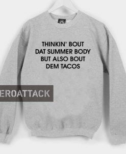 thinkin' bout dat summer body but also bout dem tacos Unisex Sweatshirts