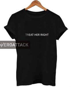 treat her right T Shirt Size XS,S,M,L,XL,2XL,3XL