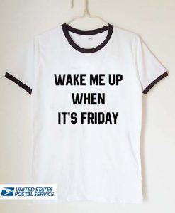 wake me up when it's friday unisex ringer tshirt