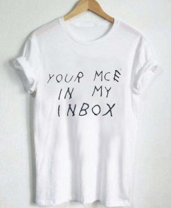 your mce in my inbox T Shirt Size XS,S,M,L,XL,2XL,3XL