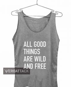 all good things are wild and free Adult tank top men and women