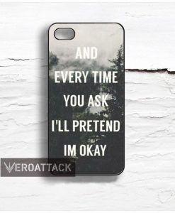 and every time you ask ill pretend im okay Design Cases iPhone, iPod, Samsung Galaxy