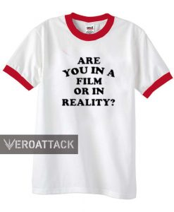 are you in a film or in reality unisex ringer tshirt.available size S,M,L,XL,2XL,3XL