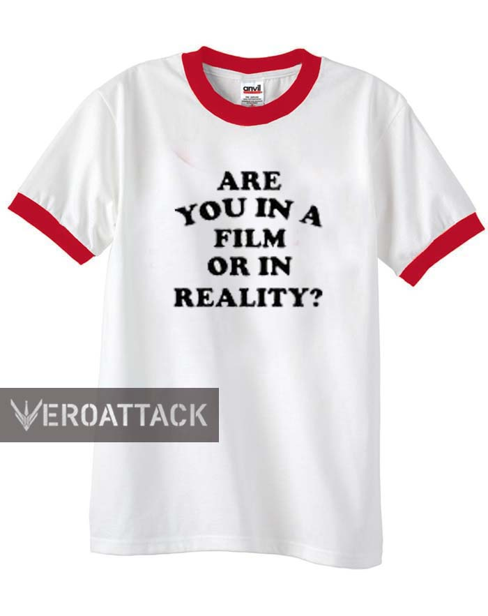 are you in a film or in reality unisex ringer tshirt