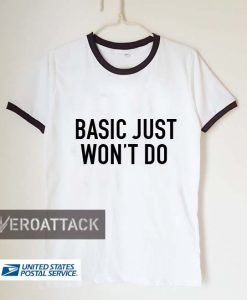 basic just won't do unisex ringer tshirt.available size S,M,L,XL,2XL,3XL