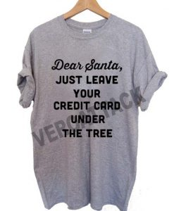 dear santa just leave your credit card under the tree T Shirt Size XS,S,M,L,XL,2XL,3XL