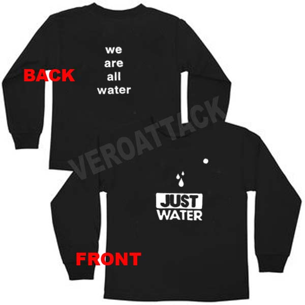 Just water we are all water unisex sweatshirts size s m l for We are water