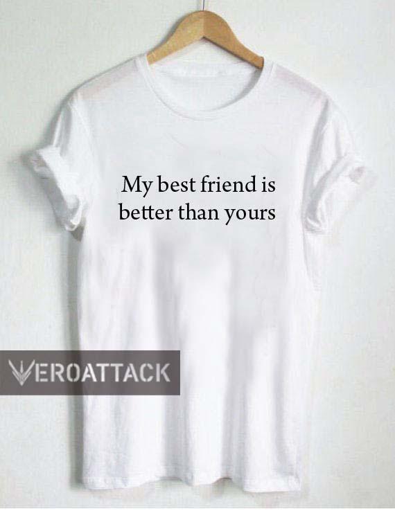 6ca03114 my best friend is better than yours T Shirt Size XS,S,M,L,XL,2XL,3XL