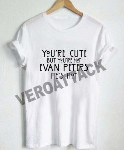 youre cute but youre not evan peters hes not T Shirt Size XS,S,M,L,XL,2XL,3XL