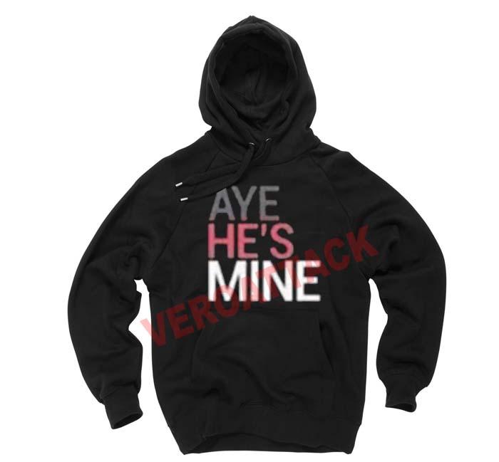 aye he's mine black color Hoodie