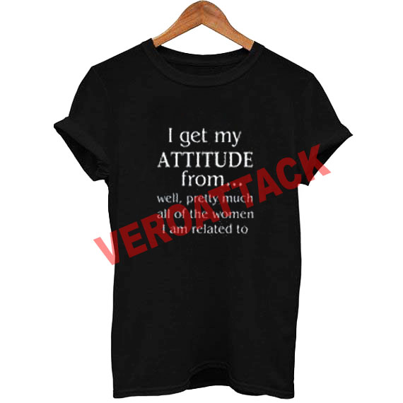 i get my attitude T Shirt Size XS,S,M,L,XL,2XL,3XL