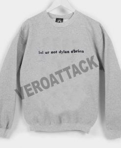 lol ur not dylan o brien Unisex Sweatshirts