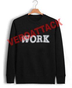 work Unisex Sweatshirts