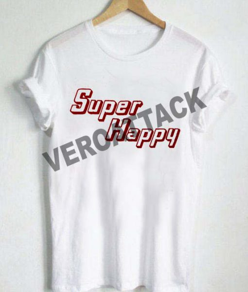 super happy T Shirt Size XS,S,M,L,XL,2XL,3XL