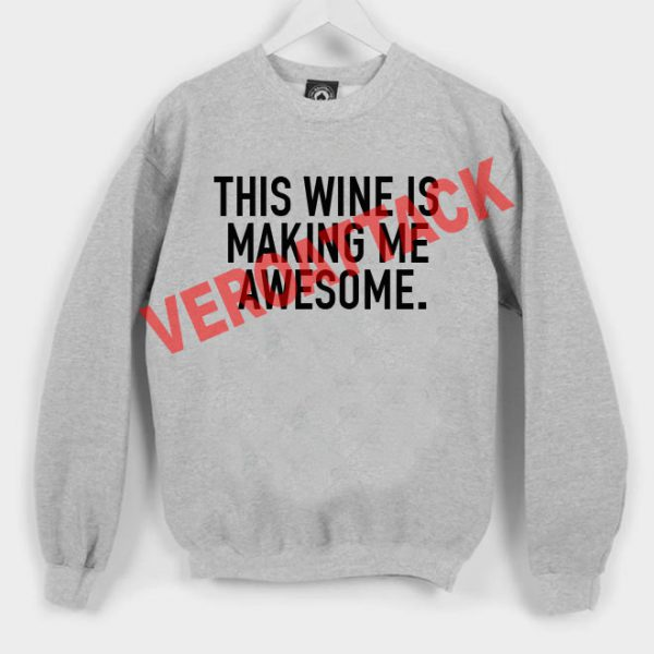 this wine is making me awesome Unisex Sweatshirts