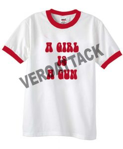 a girl is a gun unisex ringer tshirt available size S,M,L,XL,2XL,3XL