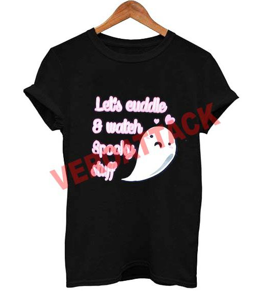 lets cuddle and watch spooky stuff T Shirt Size XS,S,M,L,XL,2XL,3XL