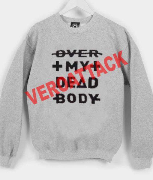 over my dead body Unisex Sweatshirts