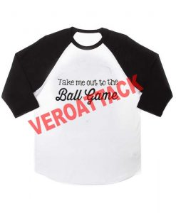 take me out to the ball game raglan unisex tee shirt for adult men and women