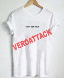 walk dont run T Shirt Size XS,S,M,L,XL,2XL,3XL