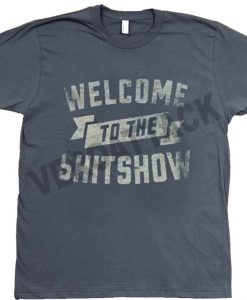 welcome to the shitshow dark grey color T Shirt Size S,M,L,XL,2XL,3XL
