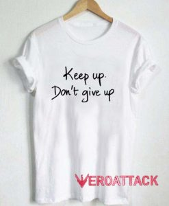 keep up don't give up T Shirt Size XS,S,M,L,XL,2XL,3XL