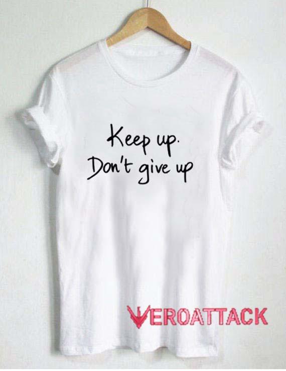 keep up don't give up T Shirt Size XS,S,M,L,XL,2XL,3XL