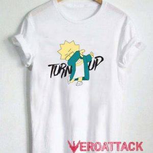 turn up baby simpson T Shirt Size XS,S,M,L,XL,2XL,3XL