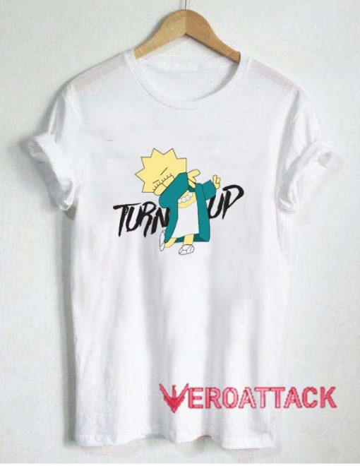 turn up baby simpson T Shirt Size XS,S,M,L,XL,2XL,3XL