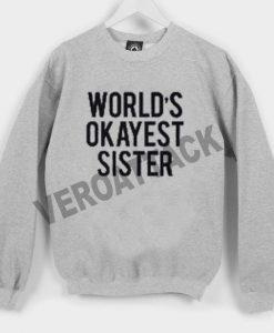 world's okayest sister Unisex Sweatshirts