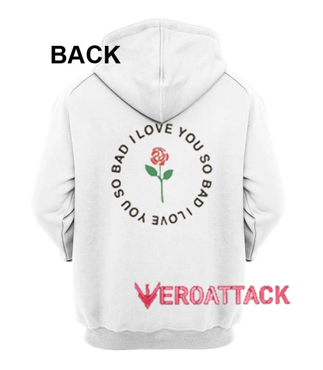 I Love You So Bad White Color Hoodie