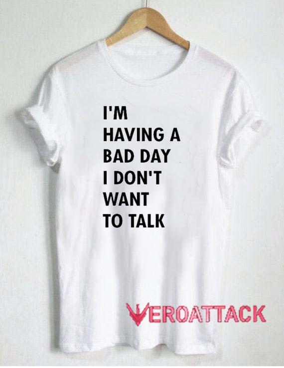 I\'m Having A Bad Day Quote T Shirt Size XS,S,M,L,XL,2XL,3XL