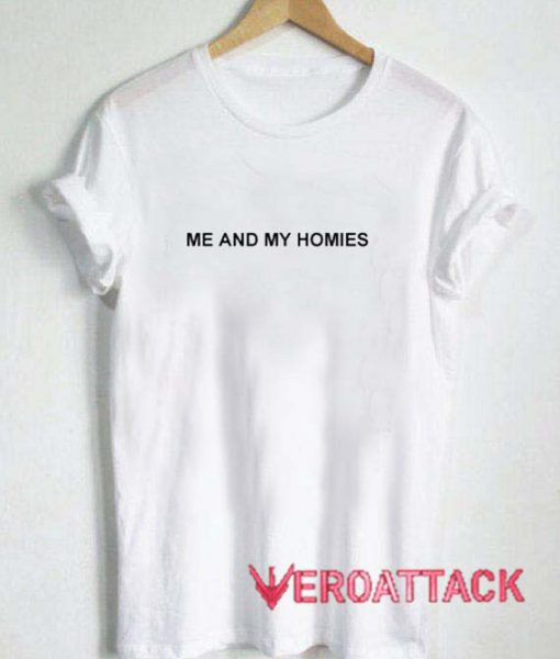 Me And My Homies T Shirt Size XS,S,M,L,XL,2XL,3XL
