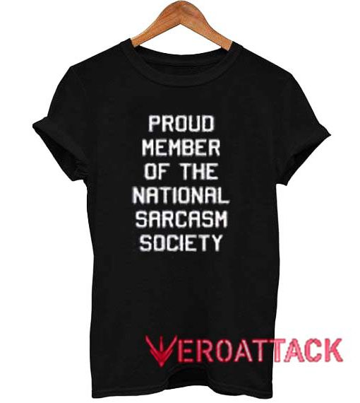Proud Member Of The National Sarcasm Society T Shirt Size XS,S,M,L,XL,2XL,3XL
