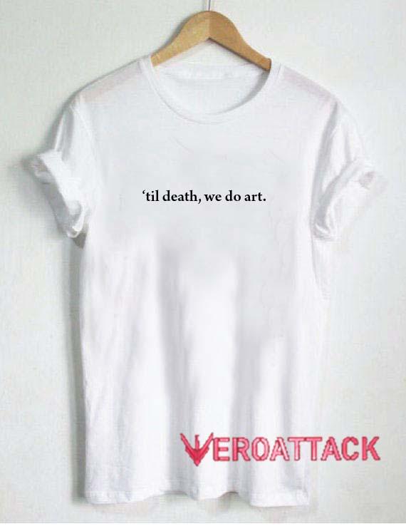 13b2037972 Til Death We Do Art T Shirt Size XS,S,M,L,XL,2XL,3XL