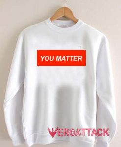 You Matter Unisex Sweatshirts