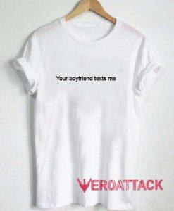 Your Boyfriend Texts Me T Shirt t shirt Size XS,S,M,L,XL,2XL,3XL