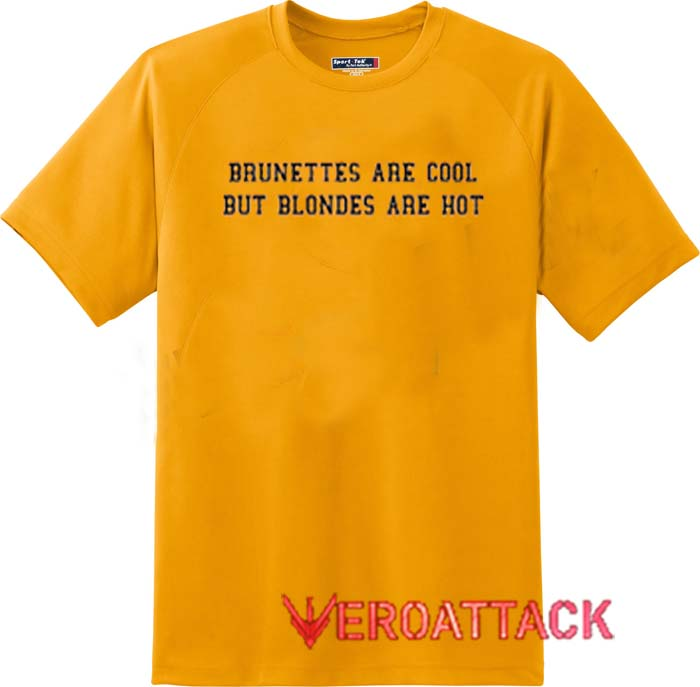 8da2301af Brunettes Are Cool But Blondes Are Hot Gold Yellow Color T Shirt ...