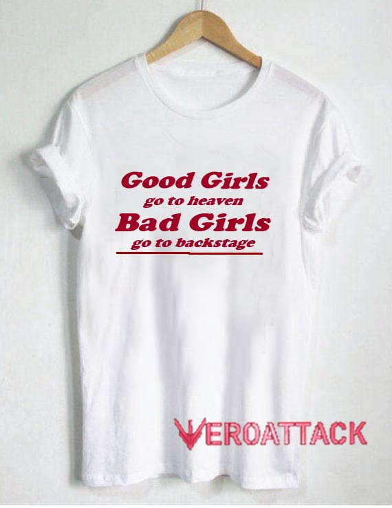 buying now best choice best price Good Girls Go to Heaven Bad Girls Go To Backstage T Shirt Size  XS,S,M,L,XL,2XL,3XL