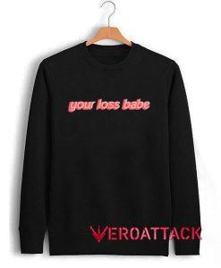 Your Loss babe Unisex Sweatshirts