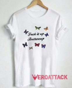 Fuck It Up Buttercup T Shirt Size XS,S,M,L,XL,2XL,3XL